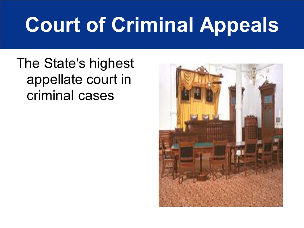 Court of Criminal Appeals The State s highest appellate court in criminal cases