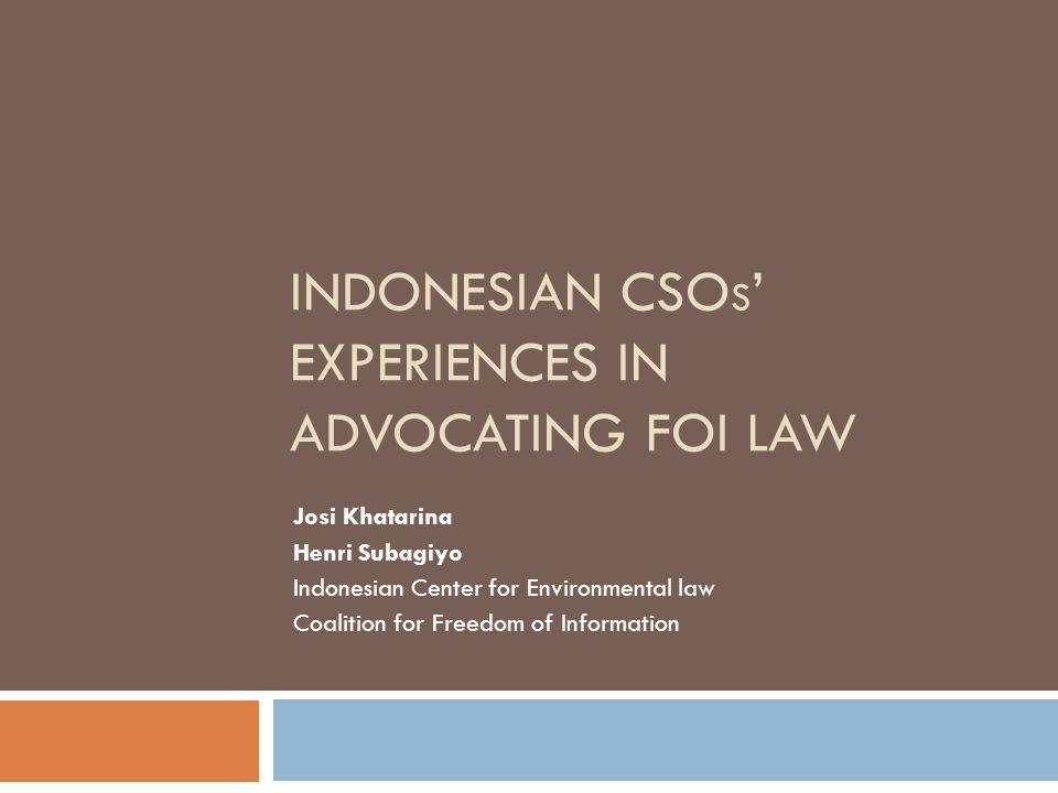 INDONESIAN CSO S ' EXPERIENCES IN ADVOCATING FOI LAW Josi