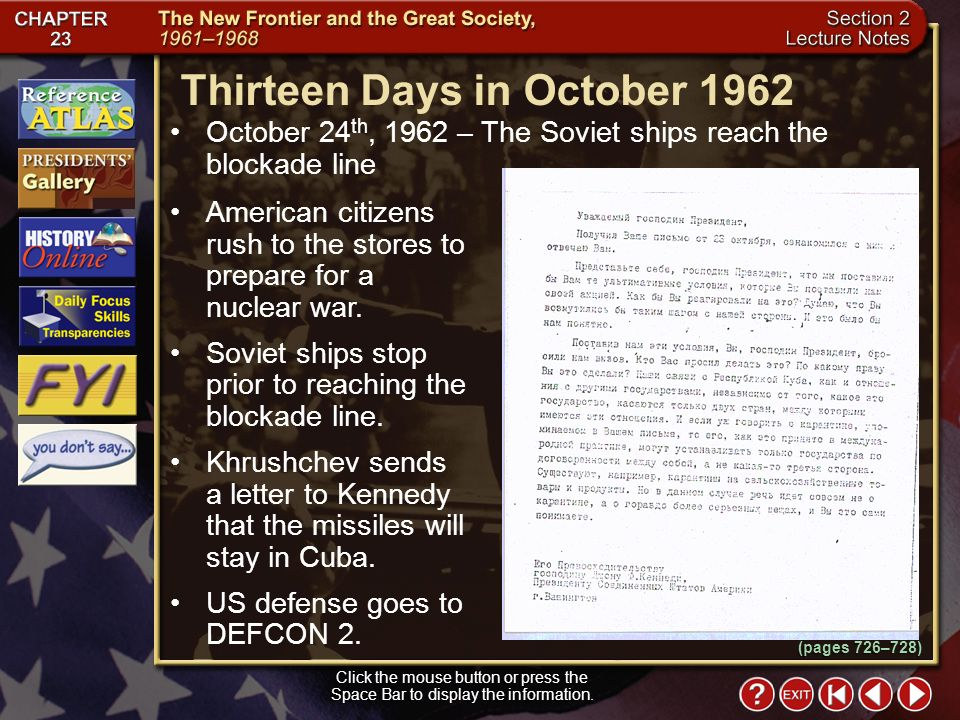 Section 2-12 October 24 th, 1962 – The Soviet ships reach the blockade line Thirteen Days in October 1962 Click the mouse button or press the Space Bar to display the information.