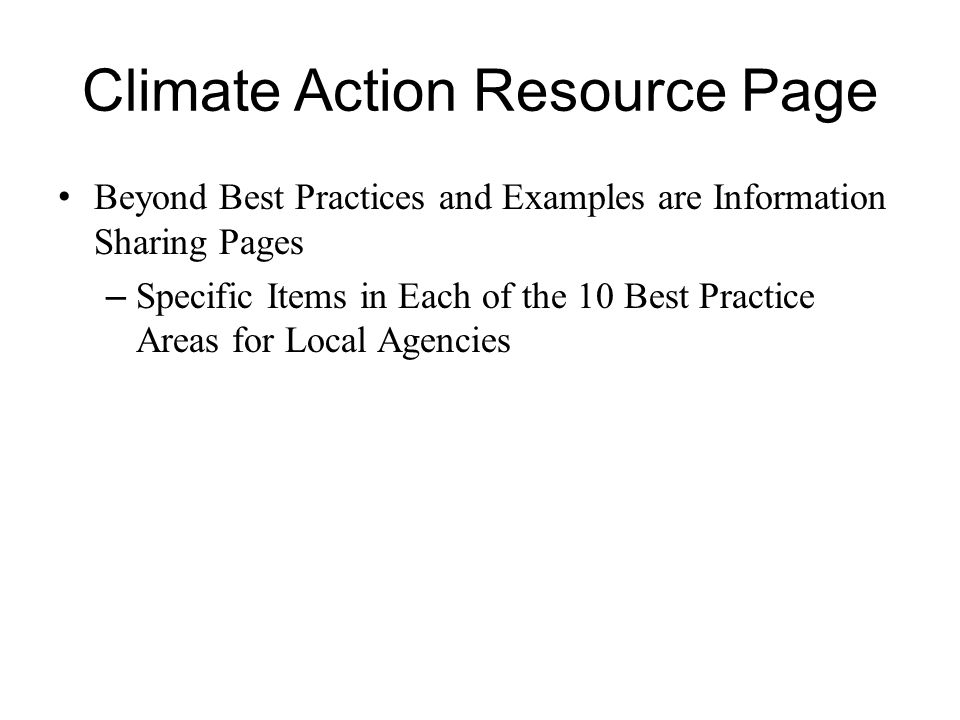 Climate Action Resource Page Beyond Best Practices and Examples are Information Sharing Pages – Specific Items in Each of the 10 Best Practice Areas for Local Agencies