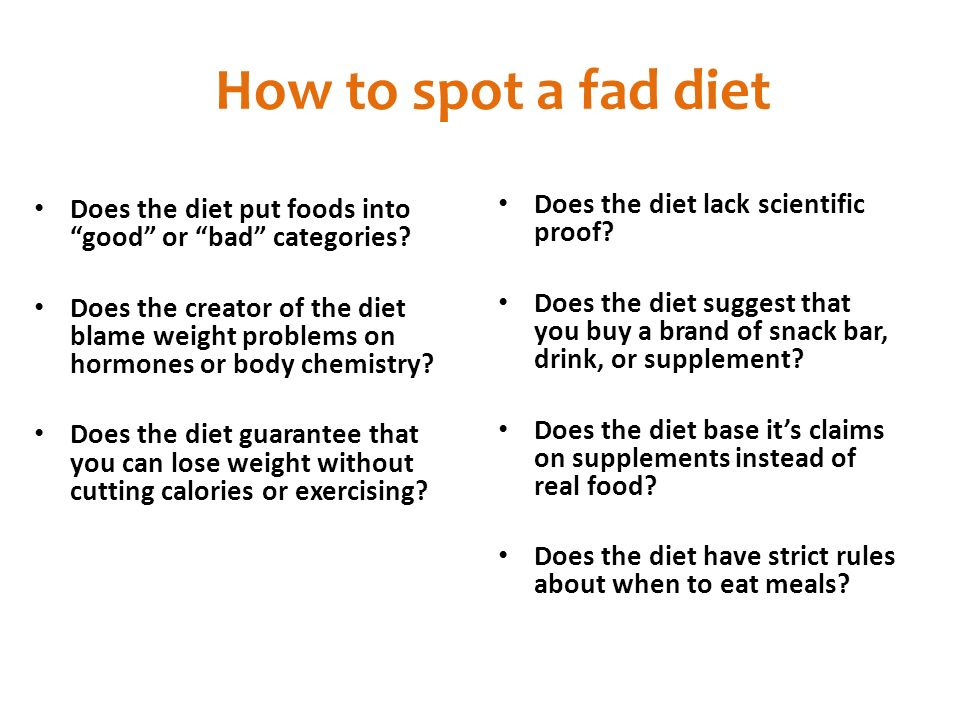 How to spot a fad diet Does the diet put foods into good or bad categories.
