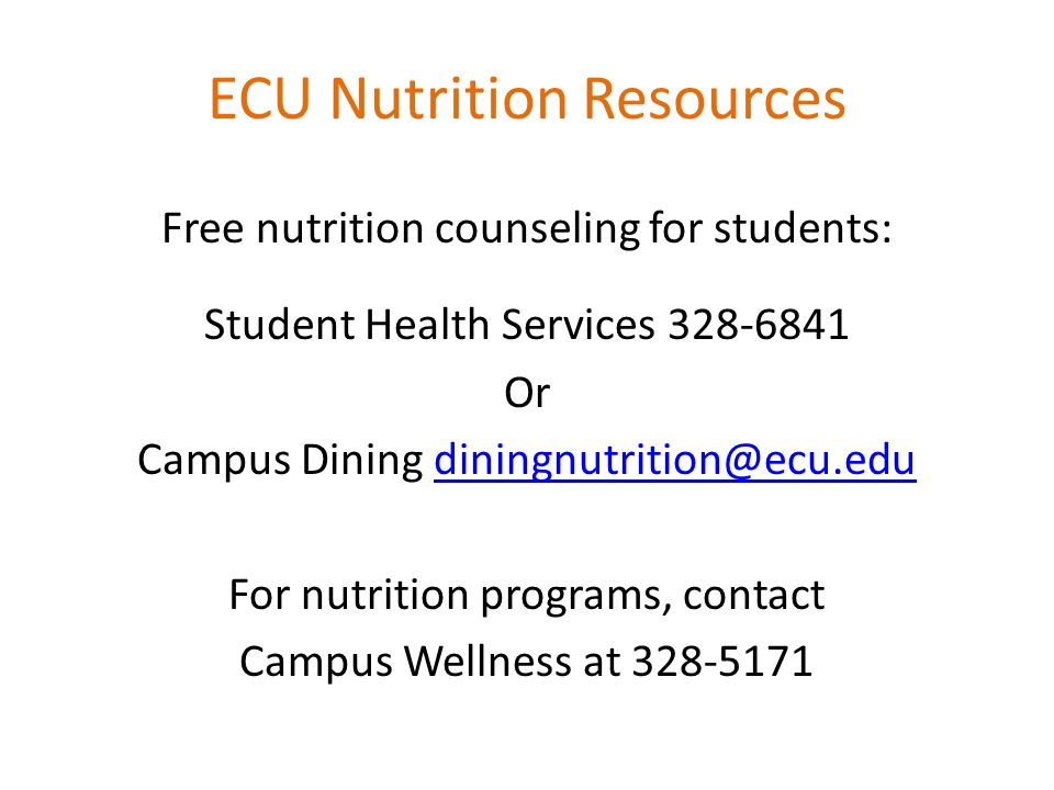 ECU Nutrition Resources Free nutrition counseling for students: Student Health Services Or Campus Dining For nutrition programs, contact Campus Wellness at