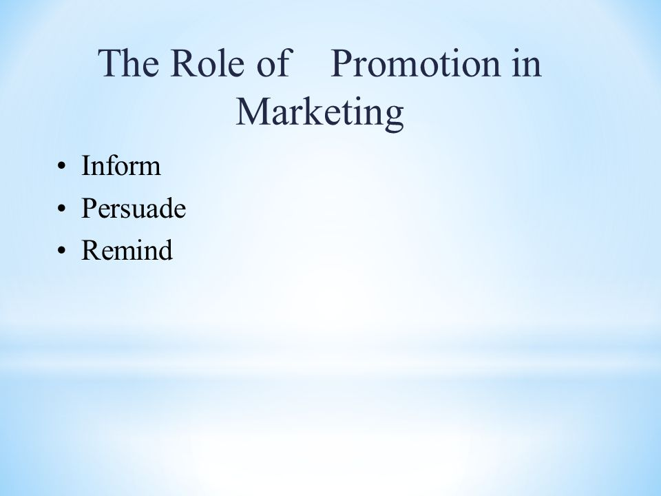 The Role of Promotion in Marketing Inform Persuade Remind