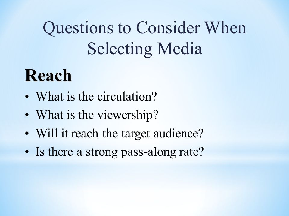Questions to Consider When Selecting Media Reach What is the circulation.