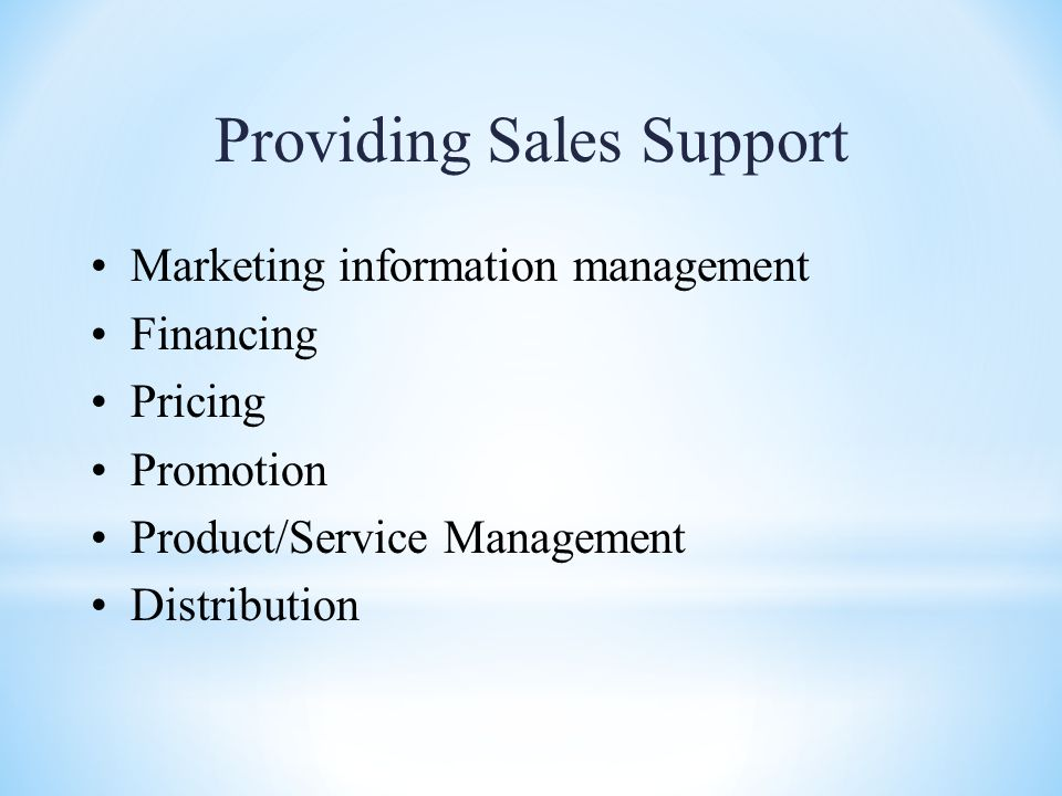Providing Sales Support Marketing information management Financing Pricing Promotion Product/Service Management Distribution