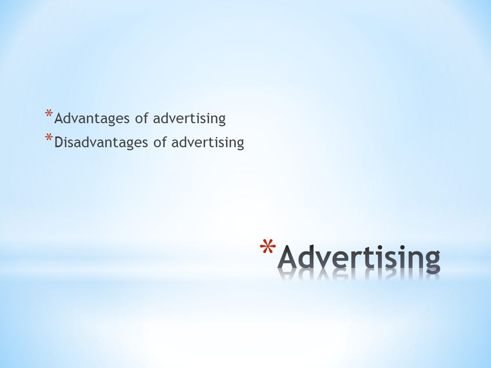 * Advantages of advertising * Disadvantages of advertising