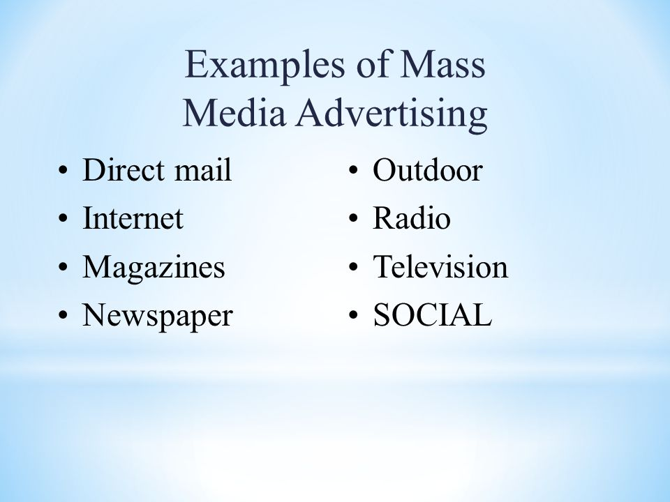 Examples of Mass Media Advertising Direct mail Internet Magazines Newspaper Outdoor Radio Television SOCIAL