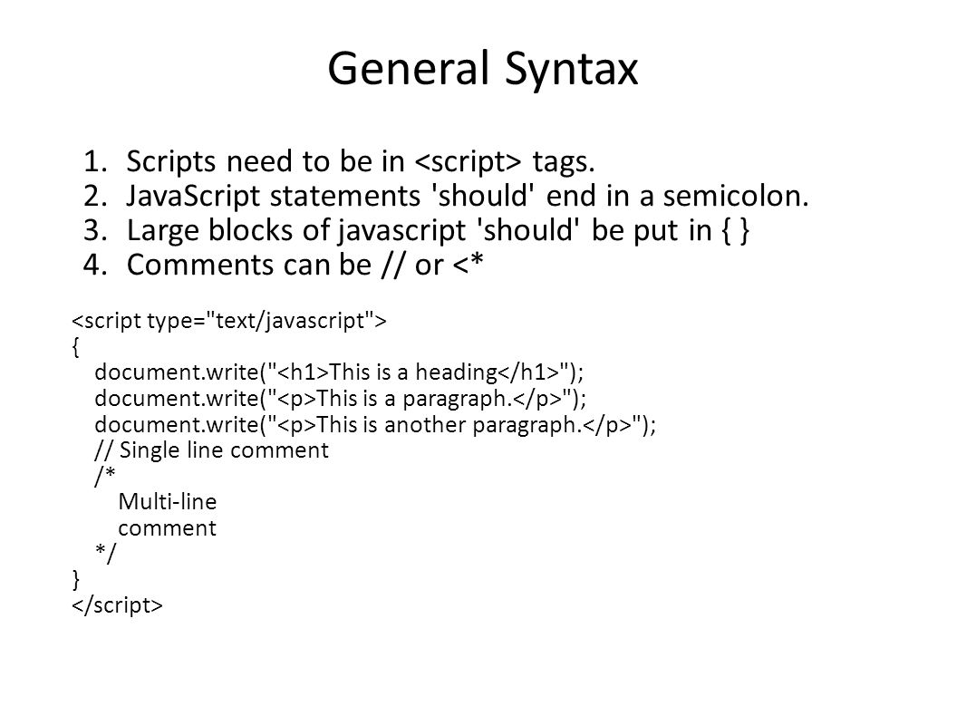 General Syntax 1.Scripts need to be in tags. 2.JavaScript statements should end in a semicolon.