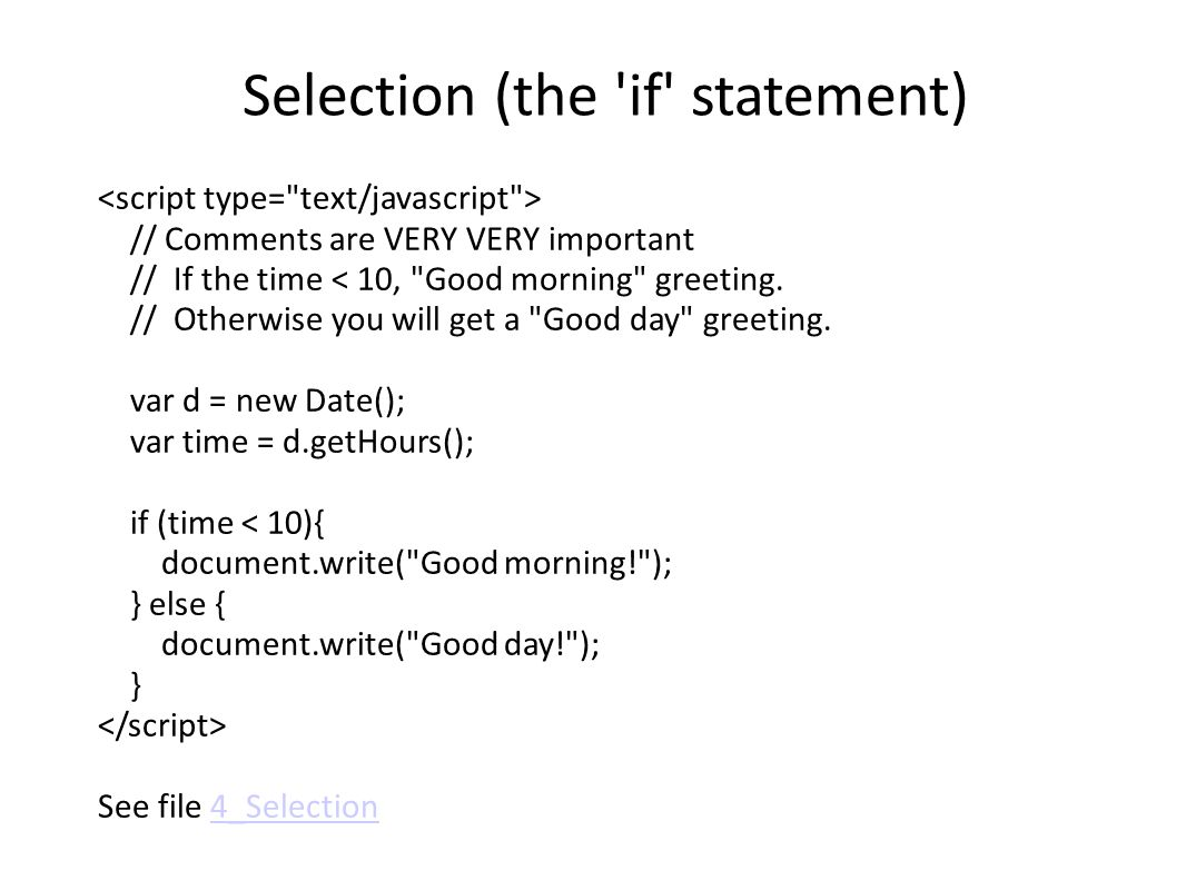 Selection (the if statement) // Comments are VERY VERY important // If the time See file 4_Selection4_Selection
