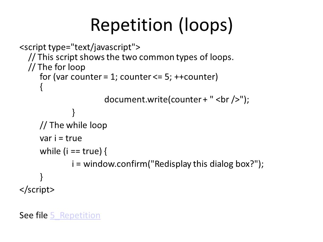 Repetition (loops) // This script shows the two common types of loops.