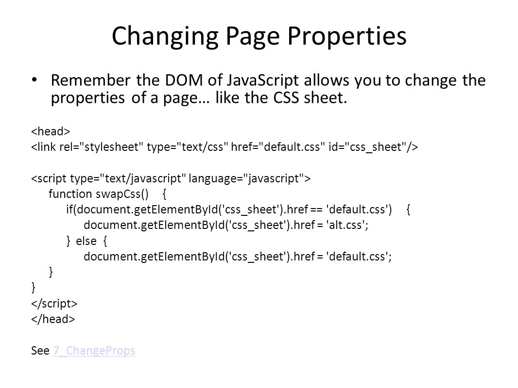 Changing Page Properties Remember the DOM of JavaScript allows you to change the properties of a page… like the CSS sheet.