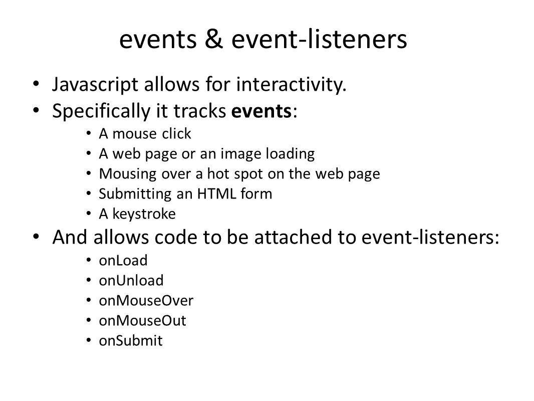 events & event-listeners Javascript allows for interactivity.