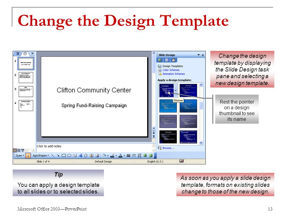 Microsoft Office 2003—PowerPoint 13 Change the Design Template Change the design template by displaying the Slide Design task pane and selecting a new design template.