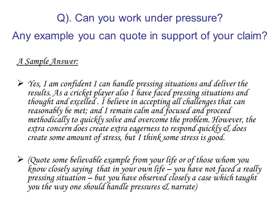 can you work under pressure any example you can quote in support