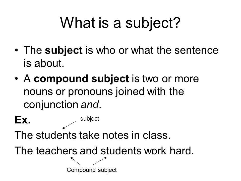 Subject Verb Agreement What Is A Subject The Subject Is Who Or