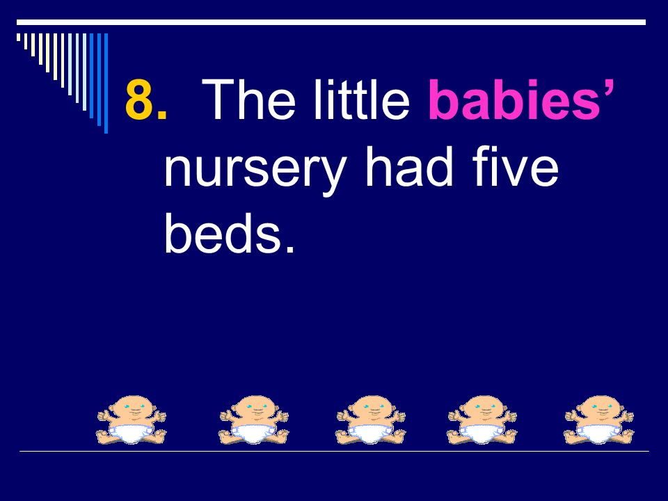 8. The little babies nursery had five beds.