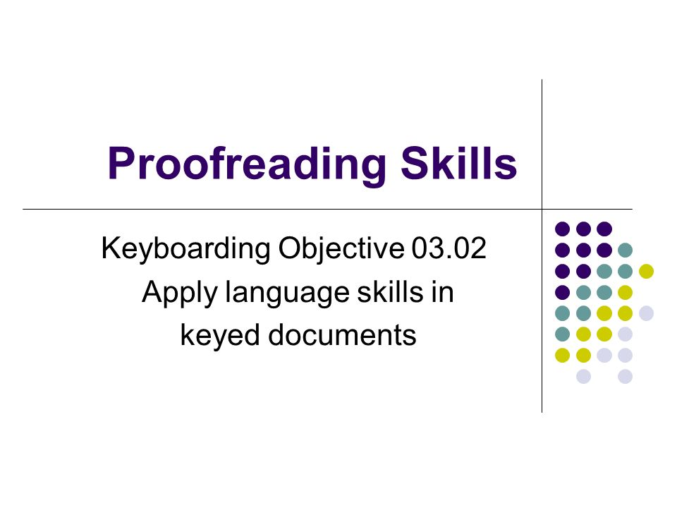 Proofreading Skills Keyboarding Objective Apply language skills in keyed documents