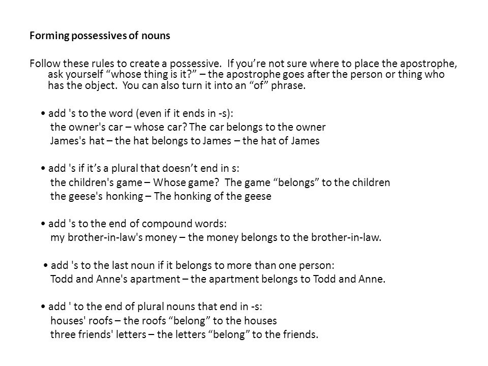 Forming possessives of nouns Follow these rules to create a possessive.