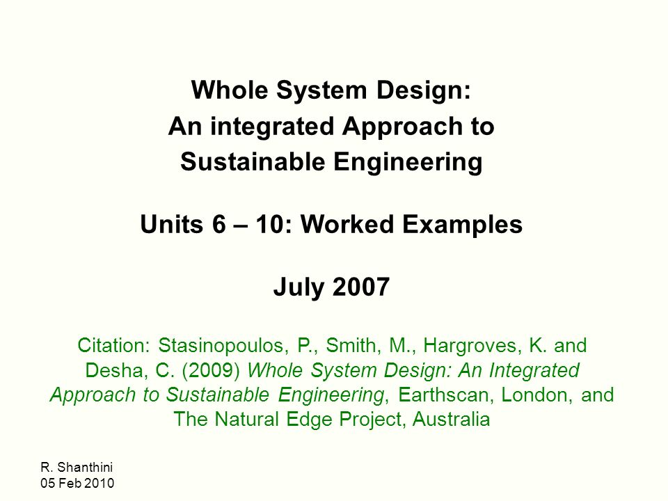 R Shanthini 05 Feb Whole System Design An Integrated Approach To Sustainable Engineering Units 6 10 Worked Examples July 2007 Citation Stasinopoulos Ppt Download