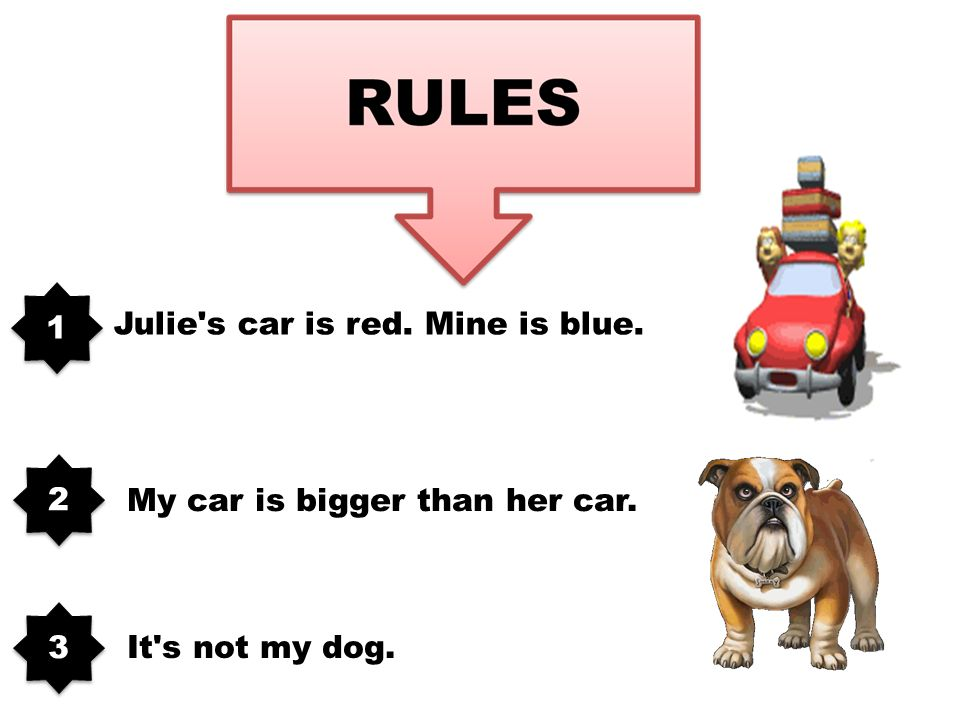 Julie s car is red. Mine is blue. My car is bigger than her car. It s not my dog