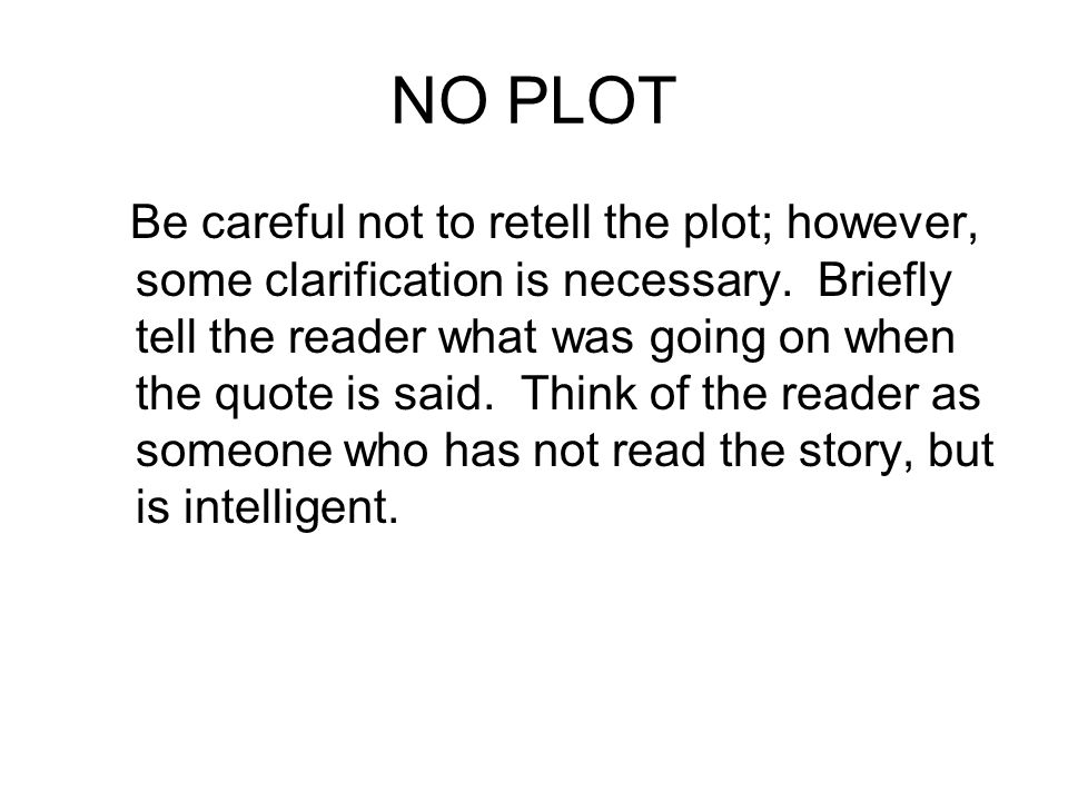 NO PLOT Be careful not to retell the plot; however, some clarification is necessary.