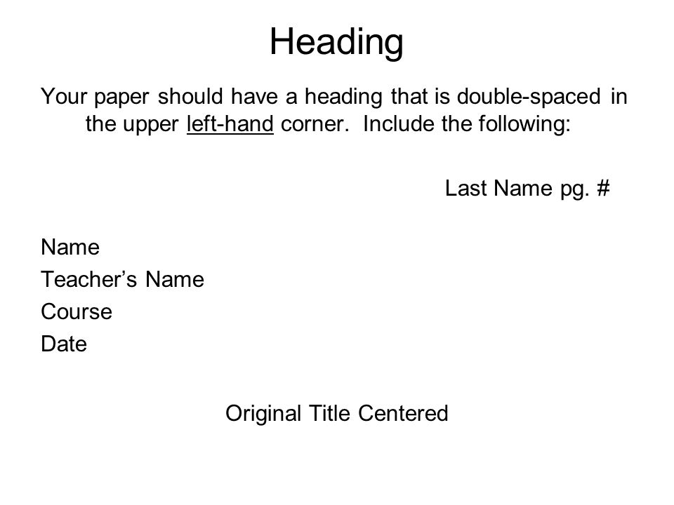 Heading Your paper should have a heading that is double-spaced in the upper left-hand corner.