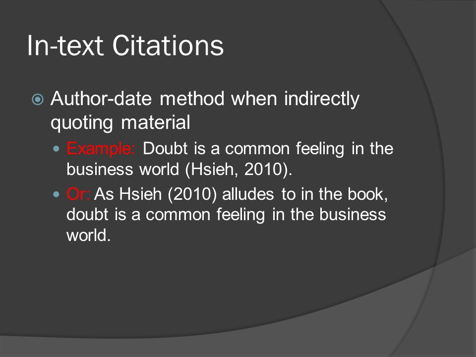 In-text Citations  Author-date method when indirectly quoting material Example: Doubt is a common feeling in the business world (Hsieh, 2010).