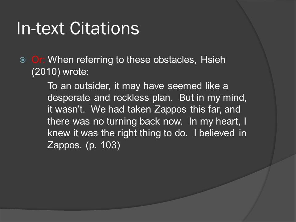 In-text Citations  Or: When referring to these obstacles, Hsieh (2010) wrote: To an outsider, it may have seemed like a desperate and reckless plan.