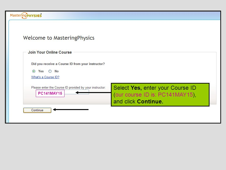 Select Yes, enter your Course ID (our course ID is: PC141MAY15), and click Continue. PC141MAY15