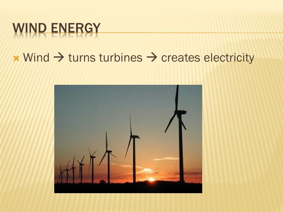  Wind  turns turbines  creates electricity