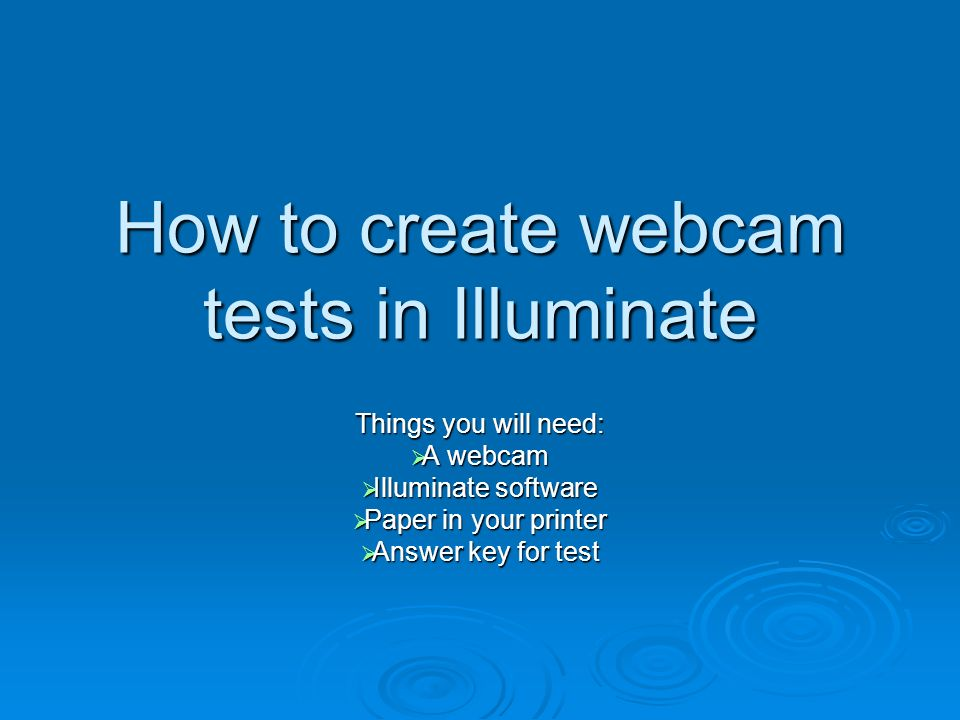 How to create webcam tests in Illuminate Things you will