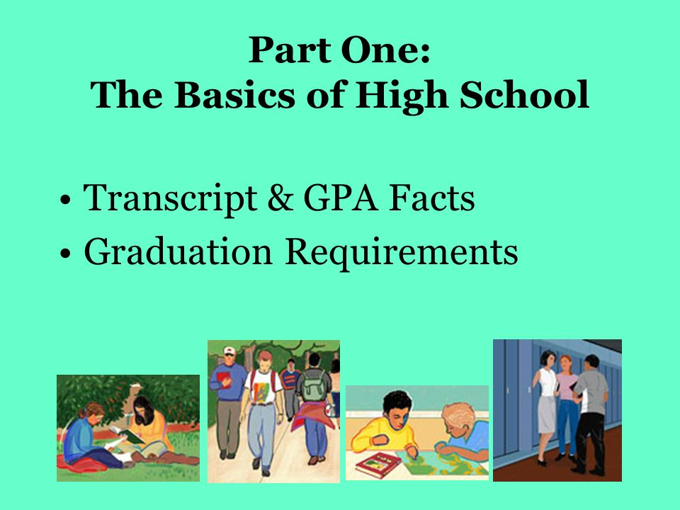 Part One: The Basics of High School Transcript & GPA Facts Graduation Requirements