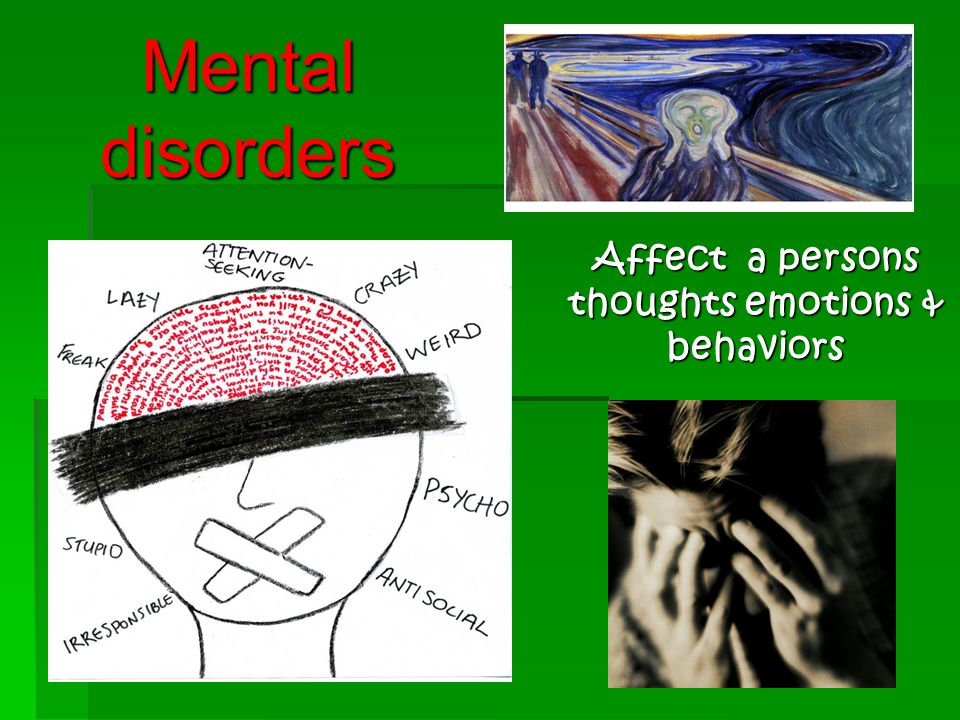 Mental disorders Affect a persons thoughts emotions & behaviors