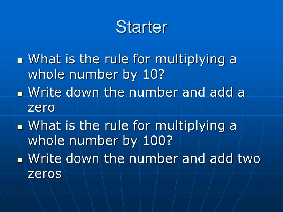Starter What is the rule for multiplying a whole number by 10.