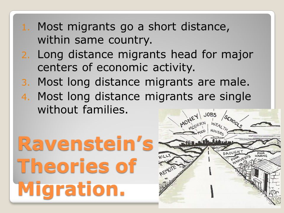 Ravenstein's Theories of Migration. 1. Most migrants go a short distance, within same country.