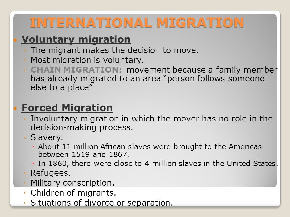 INTERNATIONAL MIGRATION Voluntary migration ◦The migrant makes the decision to move.