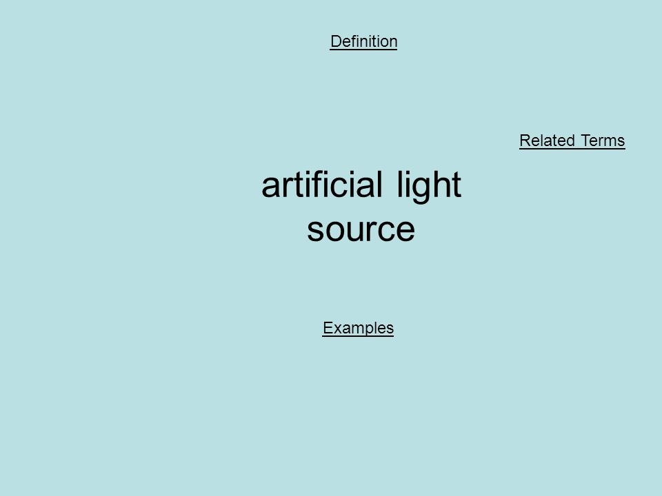 artificial light source Definition Examples Related Terms