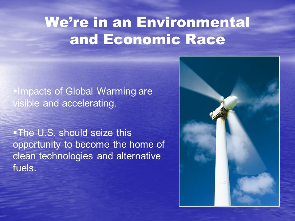 We're in an Environmental and Economic Race  Impacts of Global Warming are visible and accelerating.