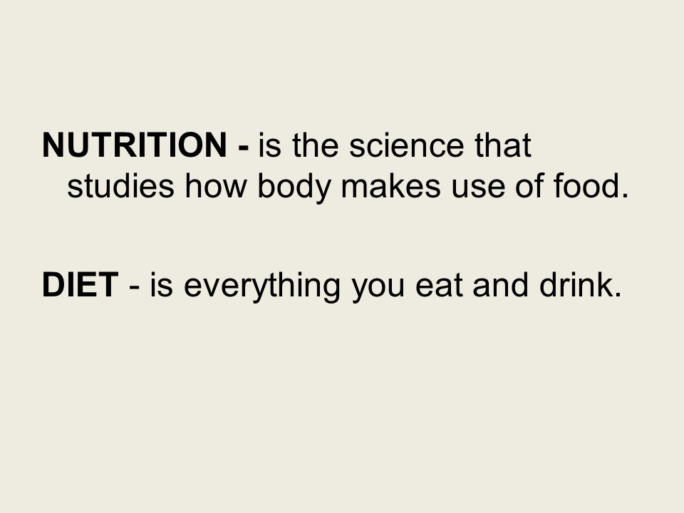 NUTRITION - is the science that studies how body makes use of food.