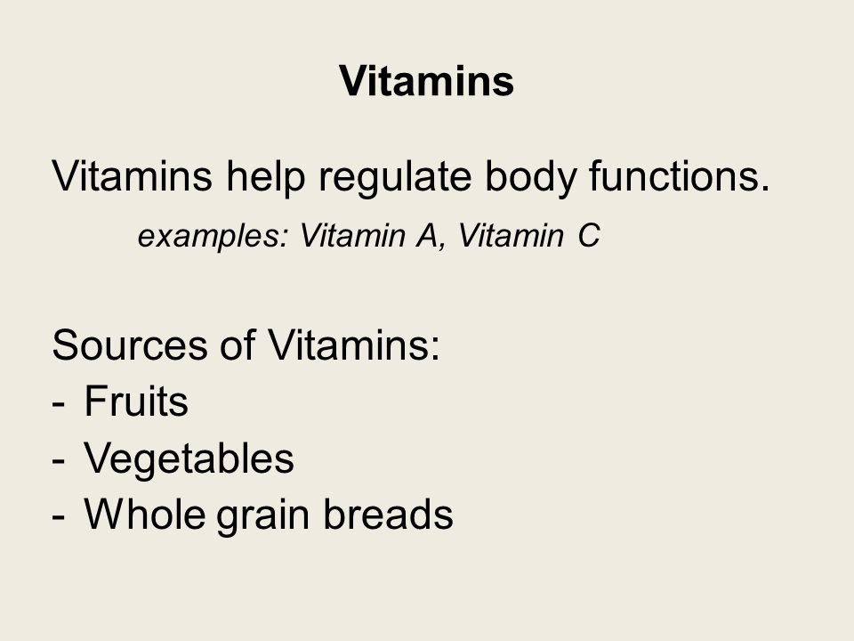 Vitamins Vitamins help regulate body functions.