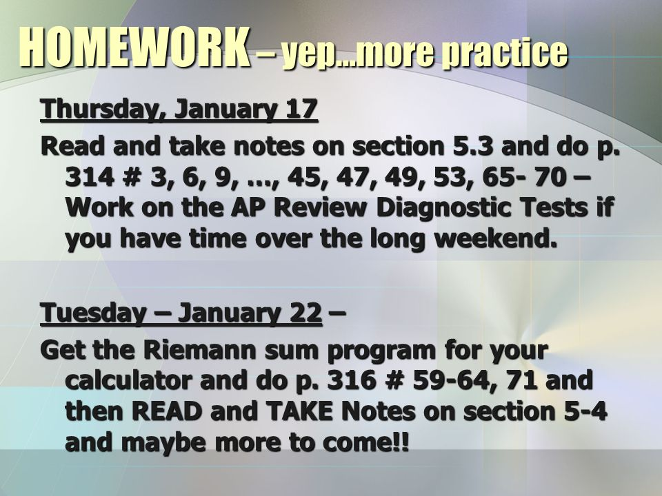 HOMEWORK – yep…more practice Thursday, January 17 Read and take notes on section 5.3 and do p.
