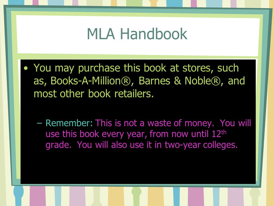 MLA Handbook You may purchase this book at stores, such as, Books-A-Million®, Barnes & Noble®, and most other book retailers.