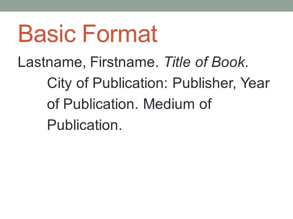 Basic Format Lastname, Firstname. Title of Book.