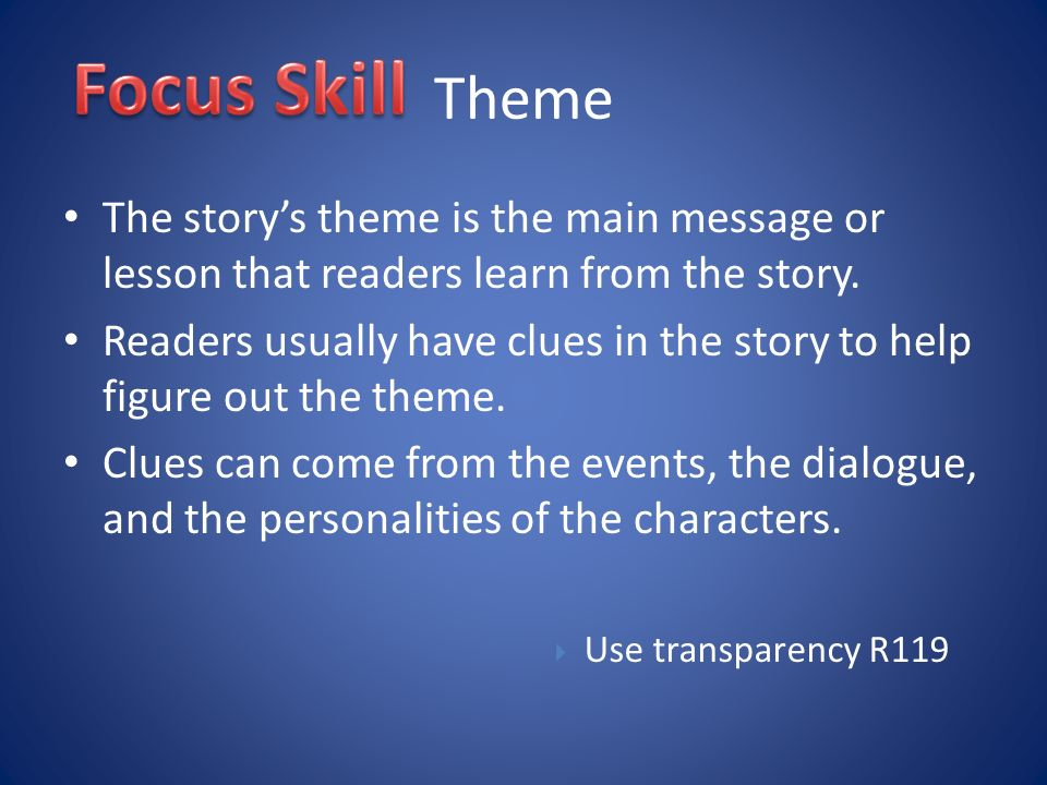 Theme The story's theme is the main message or lesson that readers learn from the story.