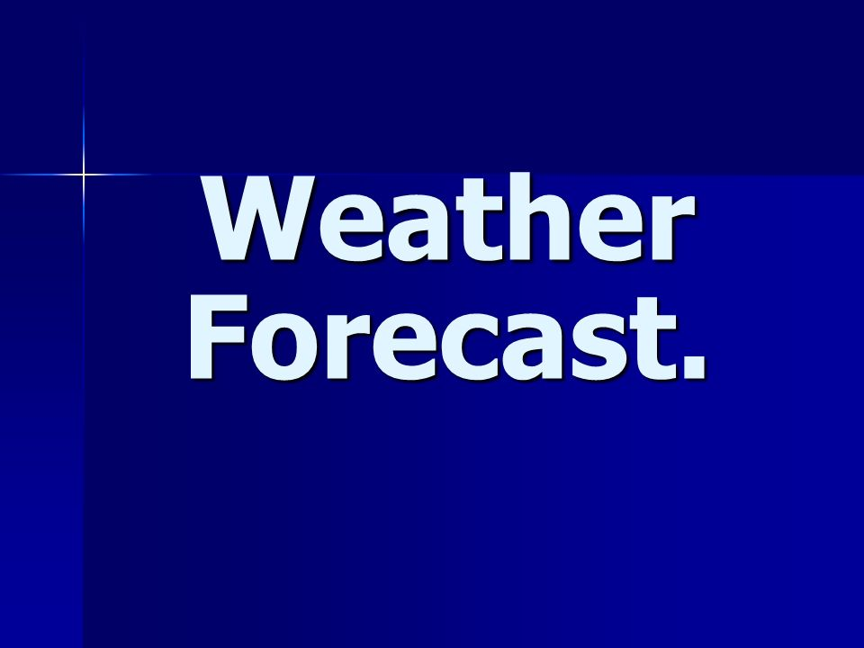Weather Forecast   What's the like today? Its ……   today  - ppt download