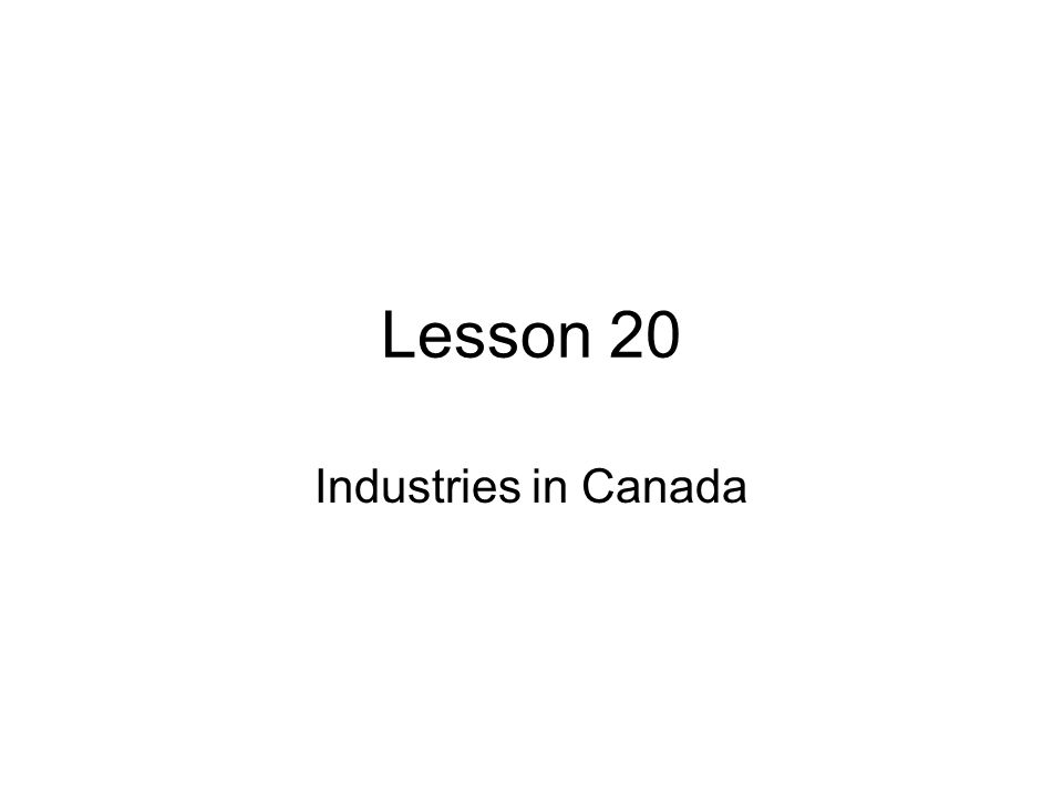 Lesson 20 Industries in Canada