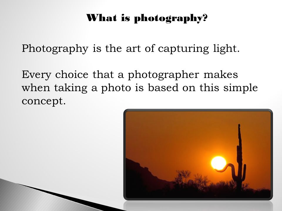 Photography is the art of capturing light.