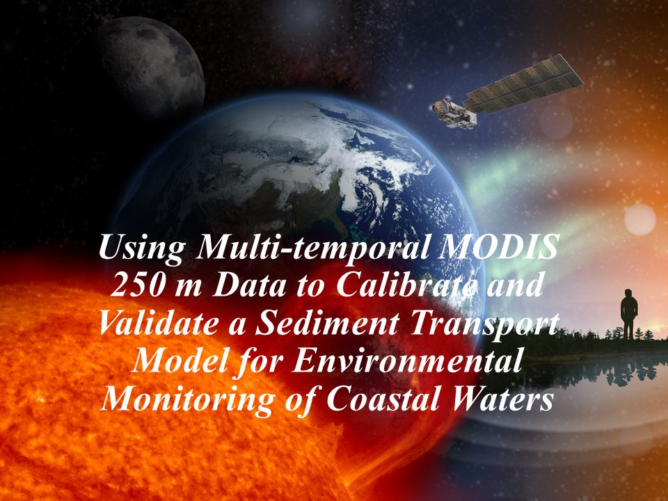 1 Using Multi-temporal MODIS 250 m Data to Calibrate and Validate a Sediment Transport Model for Environmental Monitoring of Coastal Waters