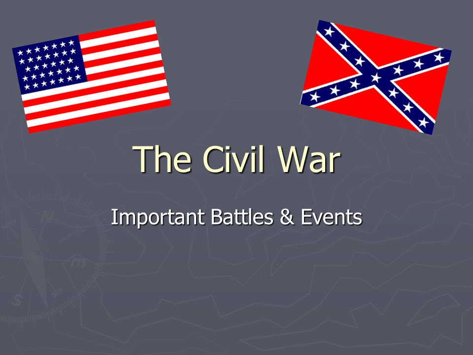 The Civil War Important Battles & Events