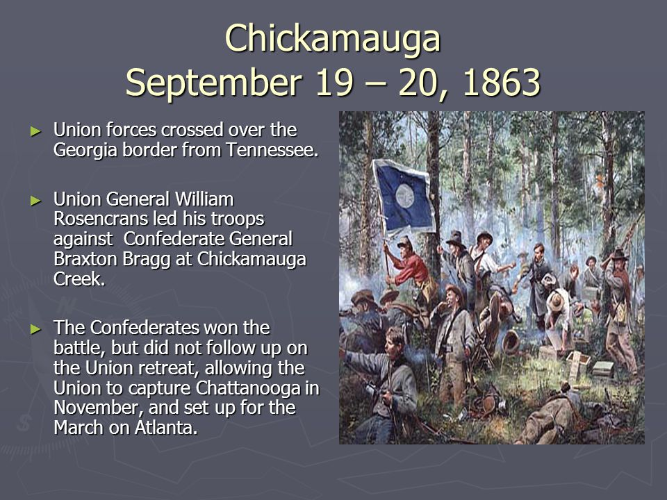 Chickamauga September 19 – 20, 1863 ► Union forces crossed over the Georgia border from Tennessee.